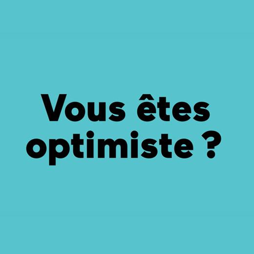 Vous êtes optimiste ?